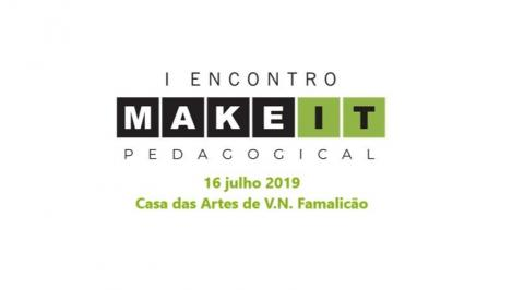 I Encontro Make it Pedagogical - Vila Nova de Famalicão