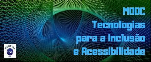MOOC Tecnologias para a Inclusão e Acessibilidade